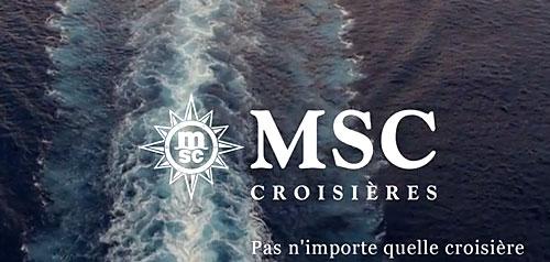 """""""MSC Croisières : pas n'importe quelle croisière"""" Le nouveau slogan de la campagne de pub du géant italien"""