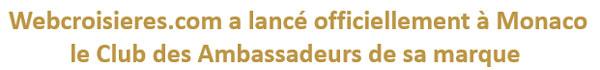 Webcroisieres.com a lancé officiellement à Monaco le Club des Ambassadeurs de sa marque